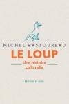 Michel Pastoureau -<br>LE LOUP, UNE HISTOIRE CULTURELLE