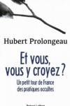 Hubert Prolongeau -<br>ET VOUS, VOUS Y CROYEZ ?