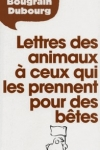 Allain Bougrain Dubourg -<br>LETTRES DES ANIMAUX À CEUX QUI LES PRENNENT POUR DES BÊTES