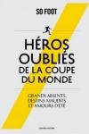 So Foot (collectif) -<br>HÉROS OUBLIÉS DE LA COUPE DU MONDE
