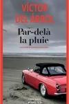 Victor DEL ARBOL</br>PAR-DELÀ LA PLUIE