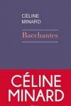Céline MINARD</br>LES BACCHANTES