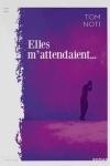 Tom NOTI</br>ELLES M'ATTENDAIENT...