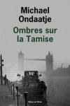 Michael ONDAATJE</br>OMBRES SUR LA TAMISE