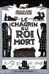 CHAGRIN DU ROI MORT (Le)