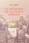 DÉJEUNER DE LA PETITE OGRESSE (Le)