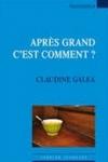 Claudine GALEA Après grand c'est comment ?