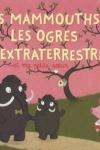 Alex COUSSEAU et Nathalie CHOUX - Les mammouths, les ogres, les extraterrestres et ma petite soeur