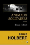 Bruce HOLBERT - Animaux solitaires