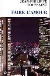 Jean-Philippe TOUSSAINT - Faire l'amour