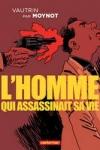 Emmanuel MOYNOT d'après Jean VAUTRIN - L'homme qui assassinait sa vie