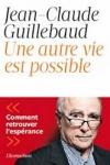 Jean-Claude GUILLEBAUD - Une autre vie est possible