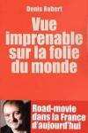 Denis ROBERT - Vue imprenable sur la folie du monde