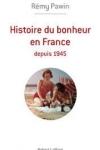 Rémy PAWIN - Histoire du bonheur en France depuis 1945