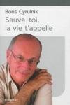 Borie CYRULNIK - Sauve-toi, la vie t'appelle