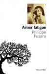 Philippe FUSARO - Aimer fatigue