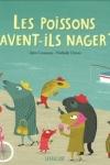 Alex COUSSEAU et Nathalie CHOUX - Les poissons savent-ils nager ?