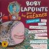 Bobby LAPOINTE - Bobby Lapointe pour les enfants