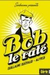 Guillaume GUÉRAUD - Bob le raté