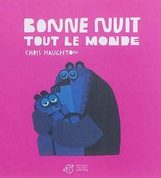 BONNE NUIT TOUT LE MONDE<br/>Chris HAUGHTON