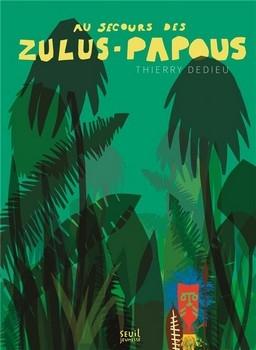 AU SECOURS DES ZULUS-PAPOUS<br/>Thierry DEDIEU