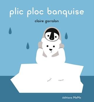 PLIC PLOC BANQUISE<br/>Claire GARRALON