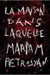 MAISON DANS LAQUELLE (La) – Mariam PETROSYAN