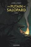UN PUTAIN DE SALOPARD T.1 <br/>Loisel (s) & Pont (d)