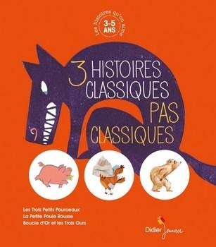 3 HISTOIRES CLASSIQUES PAS CLASSIQUES