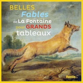 BELLES FABLES DE LA FONTAINE POUR GRANDS TABLEAUX